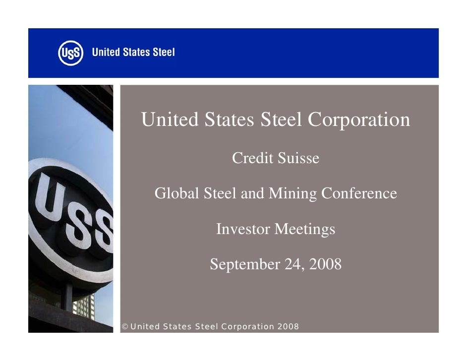 United States Steel Corporation                        Credit Suisse         Global Steel and Mining Conference           ...