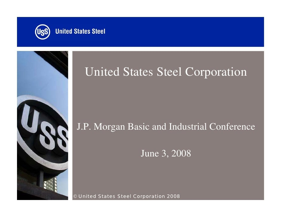 United States Steel Corporation     J.P. Morgan Basic and Industrial Conference                          June 3, 2008    ©...