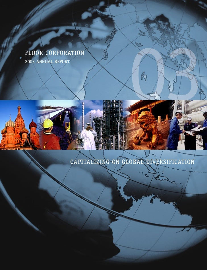FLUOR CORPORATION 2003 ANNUAL REPORT                          CAPITALIZING ON GLOBAL DIVERSIFICATION