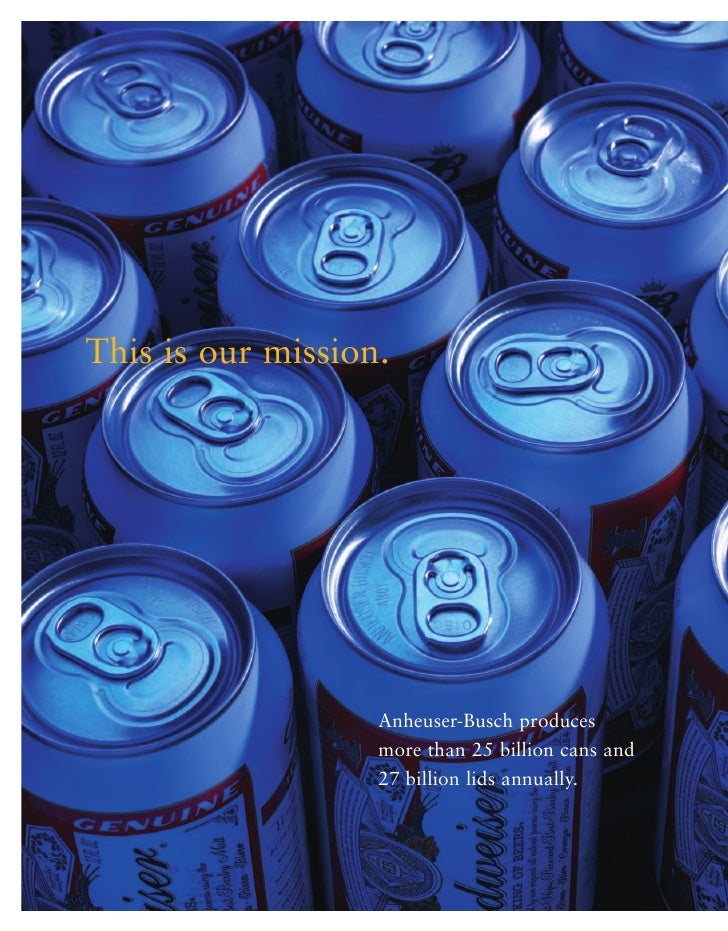 This is our mission.                        Anheuser-Busch produces                    more than 25 billion cans and      ...