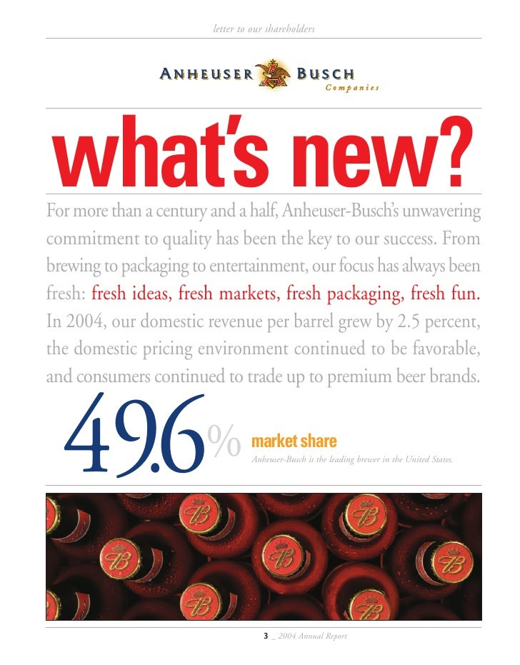 letter to our shareholders     what's new? For more than a century and a half, Anheuser-Busch's unwavering commitment to q...
