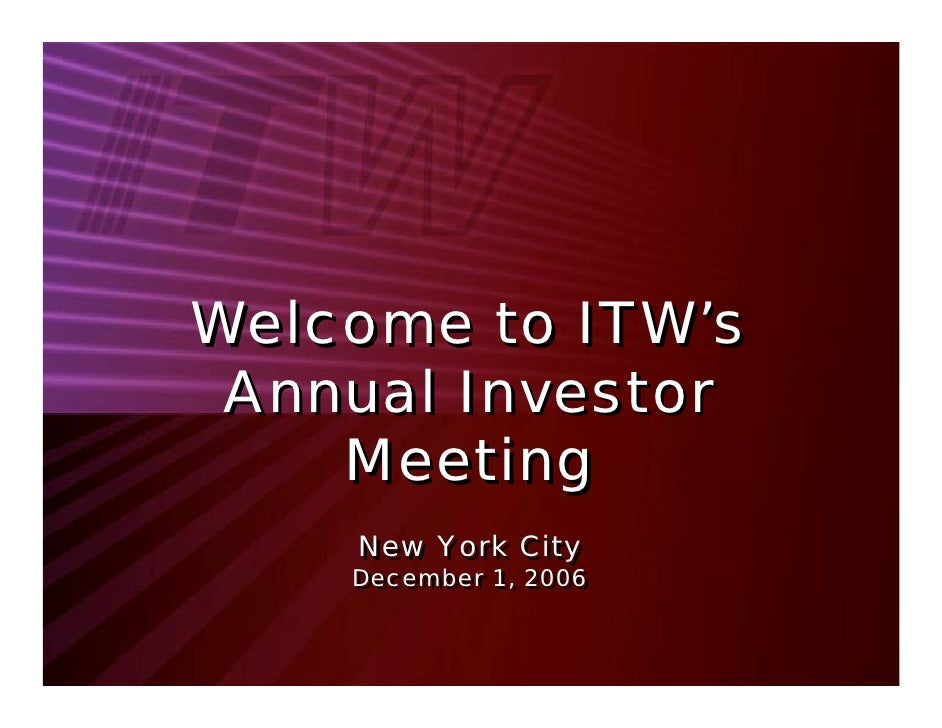 Welcome to ITW's  Annual Investor     Meeting     New York City     New York City     December 1, 2006     December 1, 2006