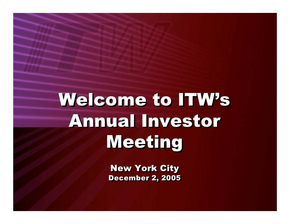 Welcome to ITW's  Annual Investor     Meeting     New York City     New York City     December 2, 2005     December 2, 2005
