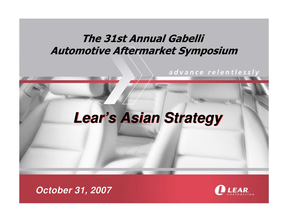 The 31st Annual Gabelli    Automotive Aftermarket Symposium            Lear's Asian Strategy    October 31, 2007
