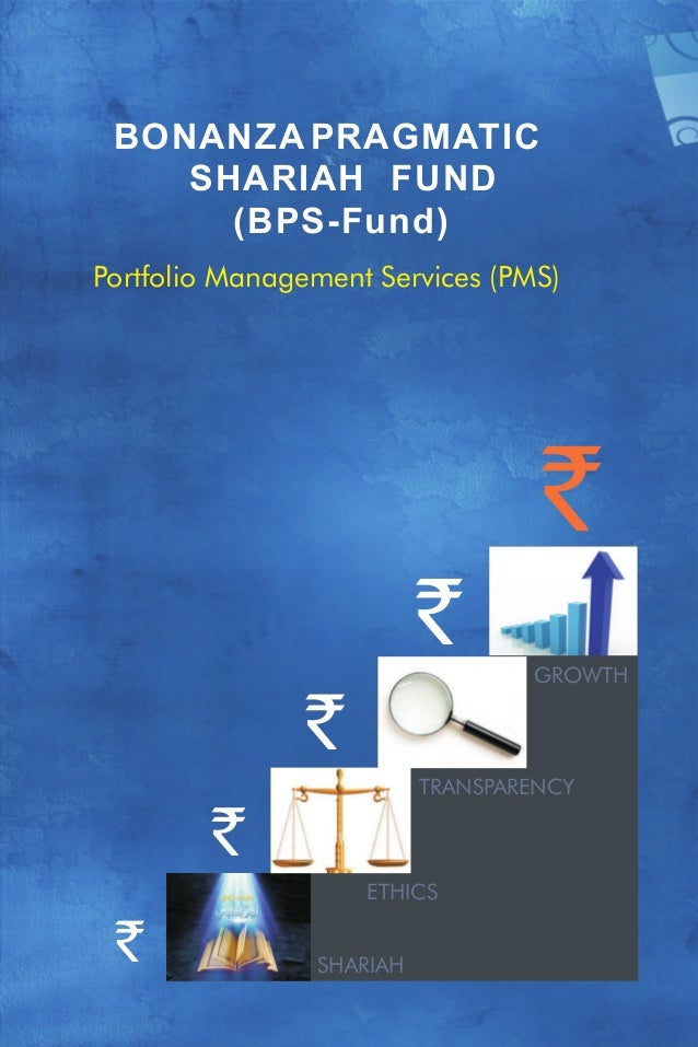BONANZA PRAGMATIC SHARIAH (BPS-Fund) FUND ` ` ` Portfolio Management Services (PMS) ETHICS SHARIAH ` TRANSPARENCY GROWTH `