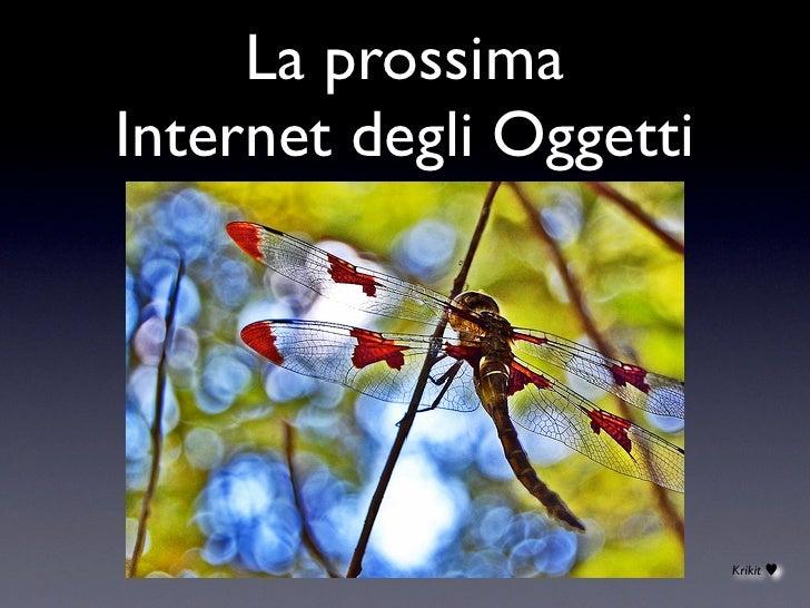 La prossima Internet degli Oggetti                              Krikit