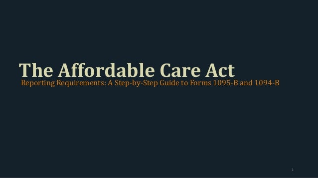 The Affordable Care ActReporting Requirements: A Step-by-Step Guide to Forms 1095-B and 1094-B 1