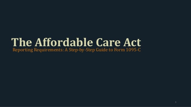 The Affordable Care ActReporting Requirements: A Step-by-Step Guide to Form 1095-C 1