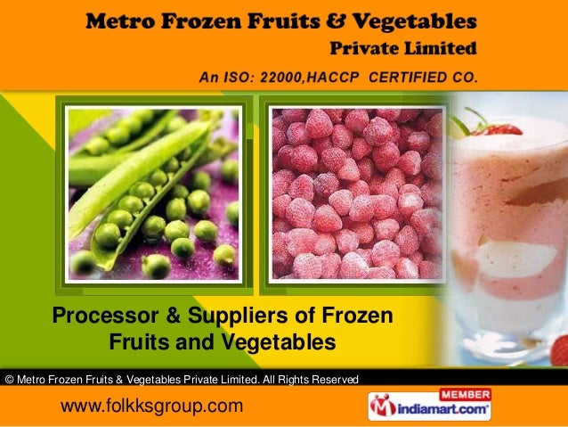 Processor & Suppliers of Frozen              Fruits and Vegetables© Metro Frozen Fruits & Vegetables Private Limited. All ...