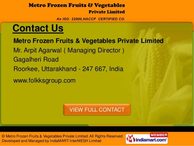 Contact Us      Metro Frozen Fruits & Vegetables Private Limited      Mr. Arpit Agarwal ( Managing Director )      Gagalhe...