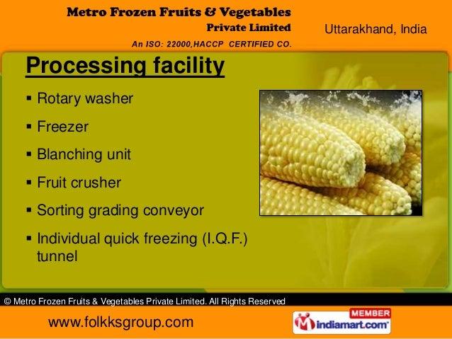 Uttarakhand, India     Processing facility      Rotary washer      Freezer      Blanching unit      Fruit crusher     ...