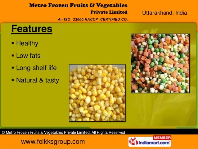 Uttarakhand, India     Features      Healthy      Low fats      Long shelf life      Natural & tasty© Metro Frozen Fru...