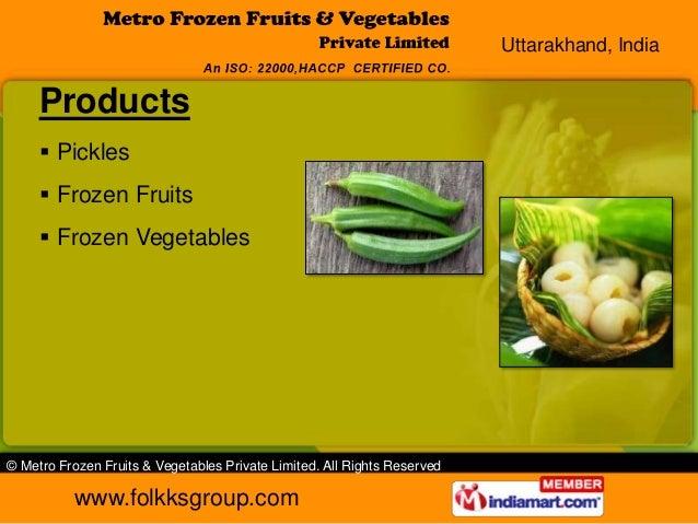 Uttarakhand, India     Products      Pickles      Frozen Fruits      Frozen Vegetables© Metro Frozen Fruits & Vegetable...