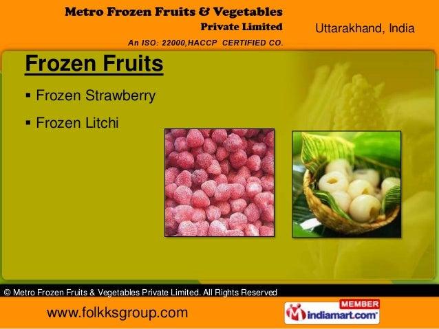 Uttarakhand, India     Frozen Fruits      Frozen Strawberry      Frozen Litchi© Metro Frozen Fruits & Vegetables Private...