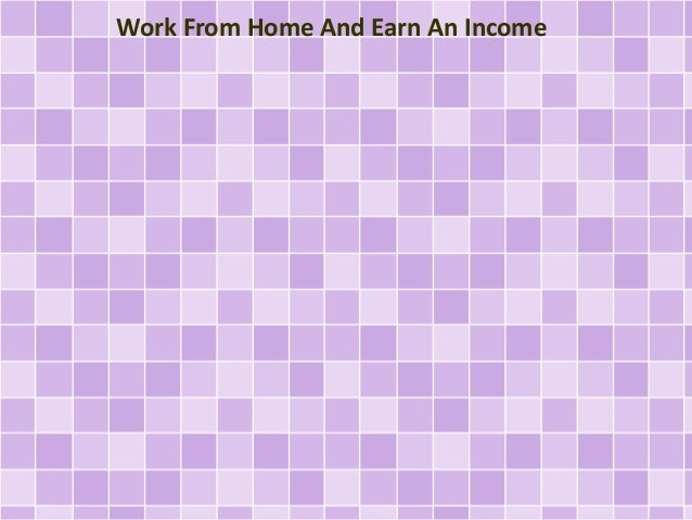 Work From Home And Earn An Income