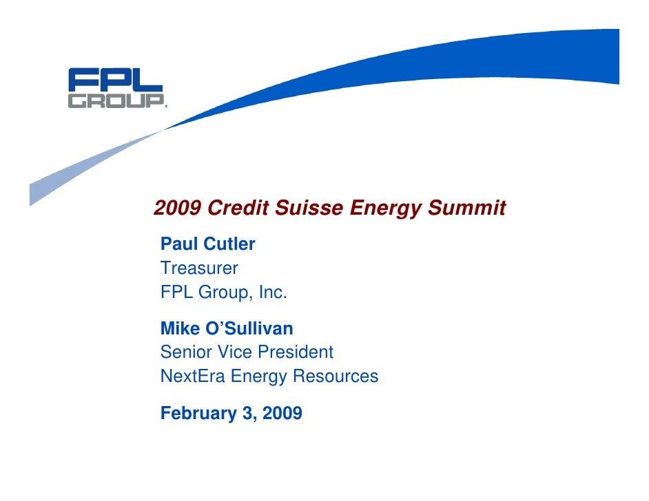 2009 Credit Suisse Energy Summit Paul Cutler Treasurer FPL Group, Inc.  Mike O'Sullivan Senior Vice President NextEra Ener...