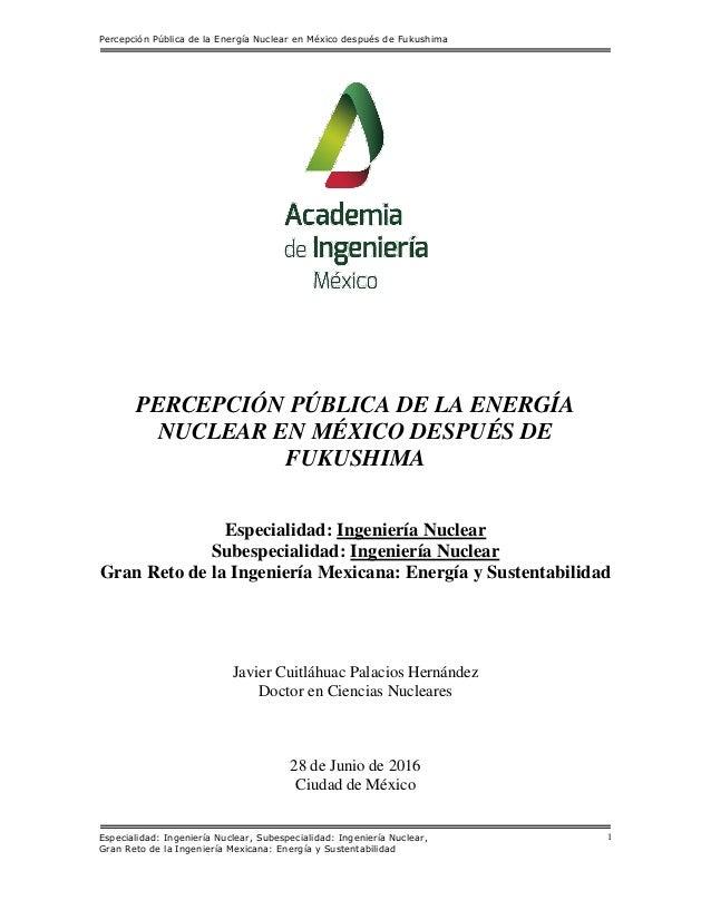 Percepción Pública de la Energía Nuclear en México después de Fukushima Especialidad: Ingeniería Nuclear, Subespecialidad:...