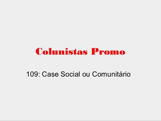Colunistas Promo 109: Case Social ou Comunitário