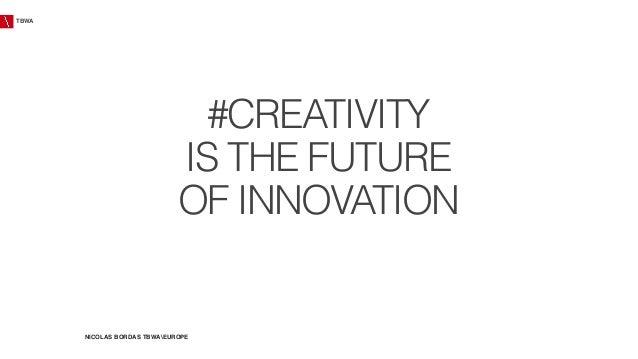 TBWA  #CREATIVITY IS THE FUTURE OF INNOVATION  NICOLAS BORDAS TBWAEUROPE