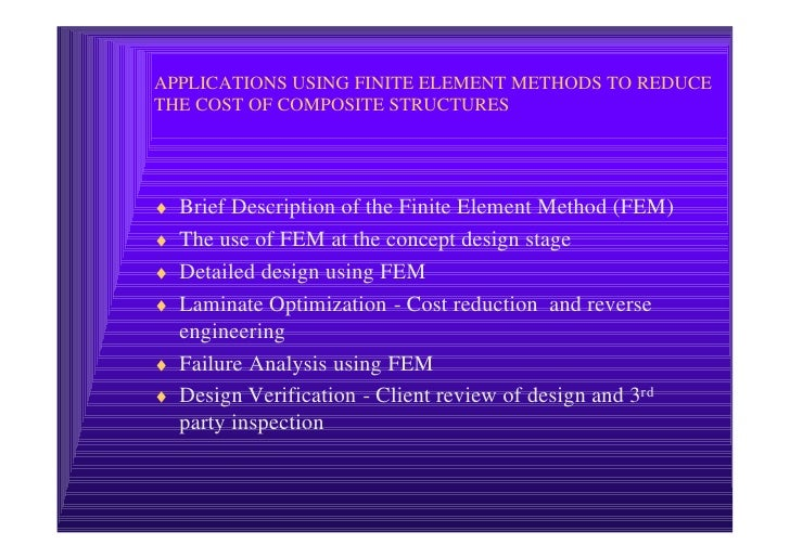 APPLICATIONS USING FINITE ELEMENT METHODS TO REDUCE THE COST OF COMPOSITE STRUCTURES     ♦ Brief Description of the Finite...