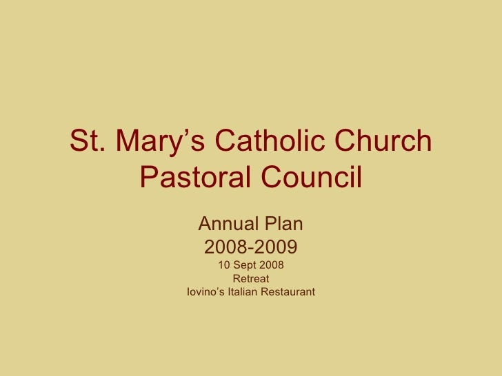 St. Mary's Catholic Church Pastoral Council Annual Plan 2008-2009 10 Sept 2008 Retreat Iovino's Italian Restaurant