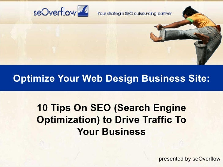 Optimize Your Web Design Business Site: 10 Tips On SEO (Search Engine Optimization) to Drive Traffic To Your Business pres...