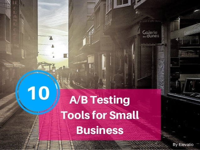10 A/BTesting ToolsforSmall Business ByElevatio