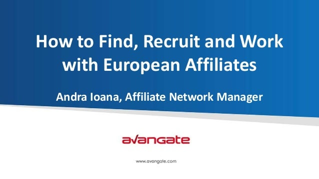How to Find, Recruit and Work with European Affiliates Andra Ioana, Affiliate Network Manager
