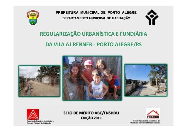 PREFEITURA MUNICIPAL DE PORTO ALEGRE DEPARTAMENTO MUNICIPAL DE HABITAÇÃO REGULARIZAÇÃO URBANÍSTICA E FUNDIÁRIA DA VILA AJ ...