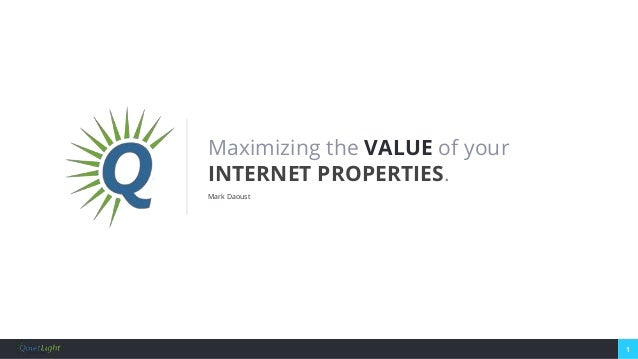 1 Maximizing the VALUE of your INTERNET PROPERTIES. Mark Daoust