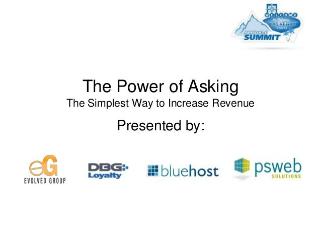 The Power of Asking The Simplest Way to Increase Revenue  Presented by: