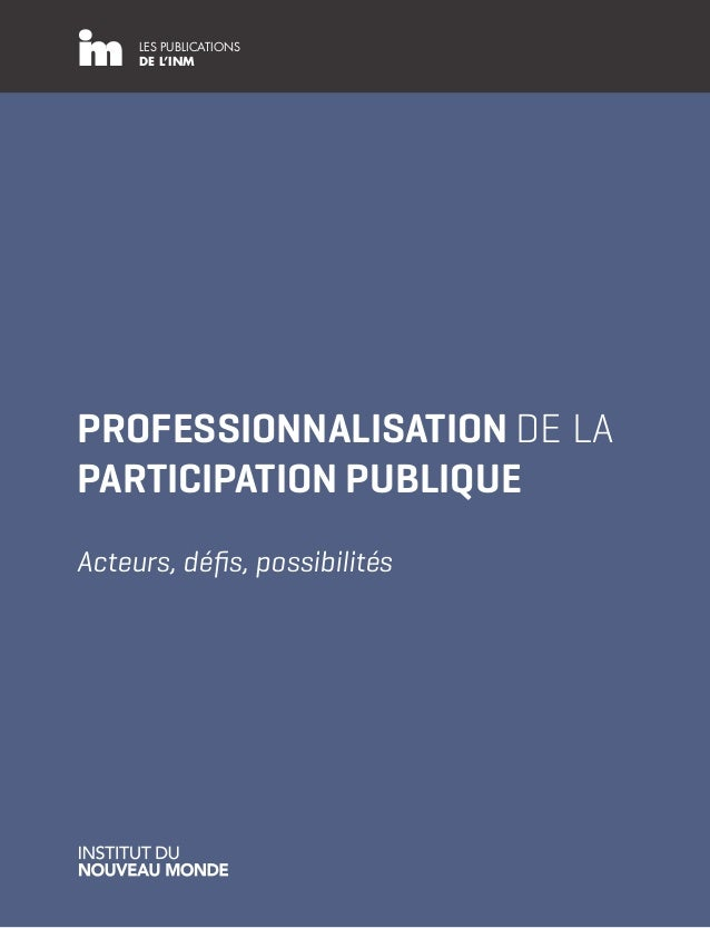 LES PUBLICATIONS DE L'INM PROFESSIONNALISATION DE LA PARTICIPATION PUBLIQUE Acteurs, défis, possibilités