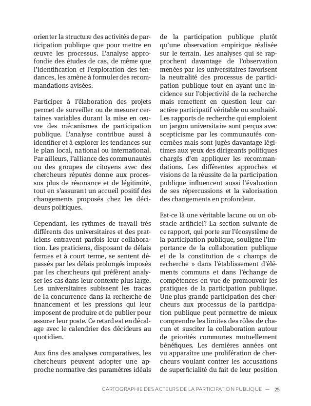 28 PROFESSIONNALISATION DE LA PARTICIPATION PUBLIQUE des praticiens pour obtenir leur point de vue. Parfois des chercheurs...