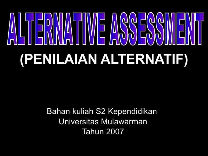 (PENILAIAN ALTERNATIF) Bahan kuliah S2 Kependidikan  Universitas Mulawarman Tahun 2007 ALTERNATIVE ASSESSMENT