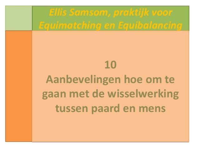 Ellis Samsom, praktijk voor Equimatching en Equibalancing 10 Aanbevelingen hoe om te gaan met de wisselwerking tussen paar...