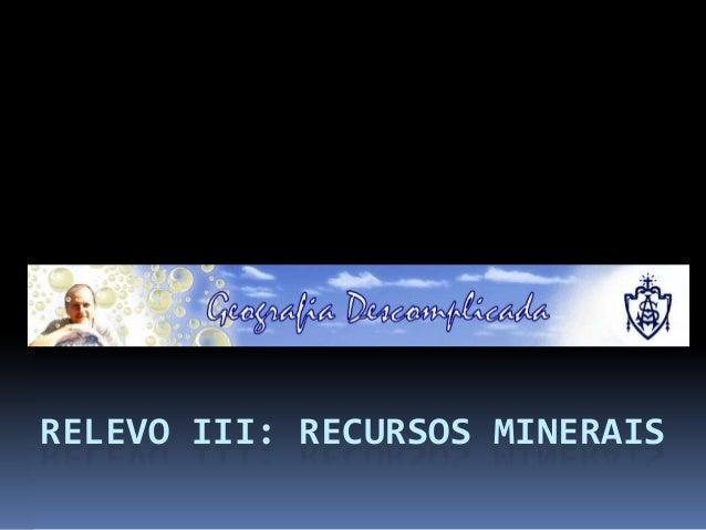 RELEVO III: RECURSOS MINERAIS