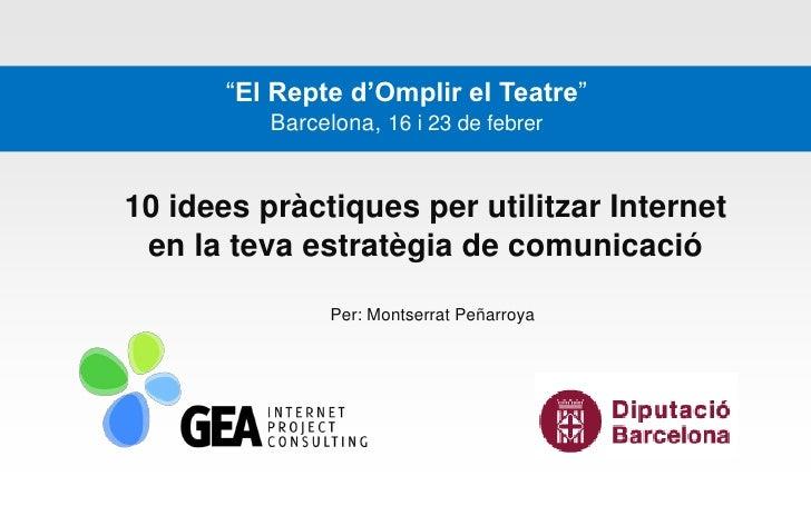 """""""El Repte d'Omplir el Teatre""""           Barcelona, 16 i 23 de febrer   10 idees pràctiques per utilitzar Internet  en la t..."""