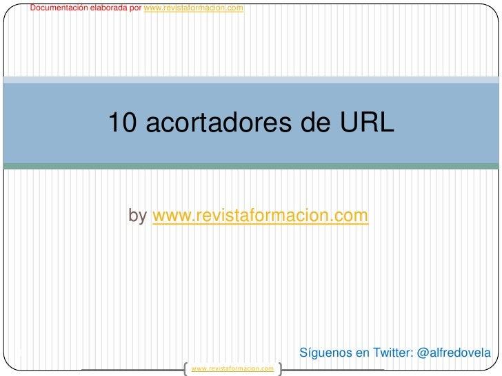 bywww.revistaformacion.com<br />1<br />10 acortadores de URL<br />Síguenos en Twitter: @alfredovela<br />