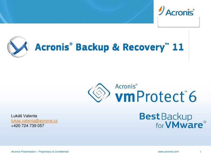 Lukáš Valentalukas.valenta@acronis.cz+420 724 739 057Acronis Presentation – Proprietary & Confidential   www.acronis.com   1