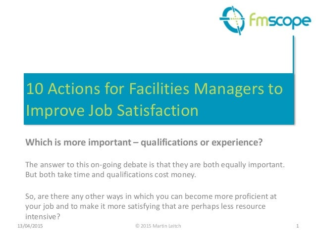 ©	   2015	   Martin	   Leitch 10	   Actions	   for	   Facilities	   Managers	   to	    Improve	   Job	   Satisfaction Whic...