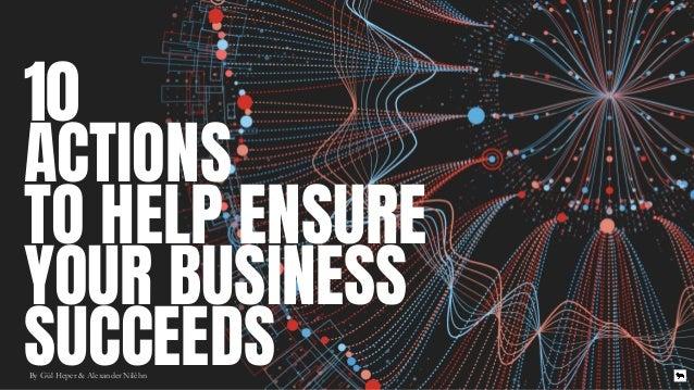 10 ACTIONS  TO HELP ENSURE  YOUR BUSINESS  SUCCEEDSBy Gül Heper & Alexander Niléhn