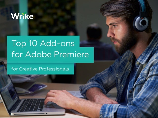 for Creative Professionals Top 10 Add-ons for Adobe Premiere