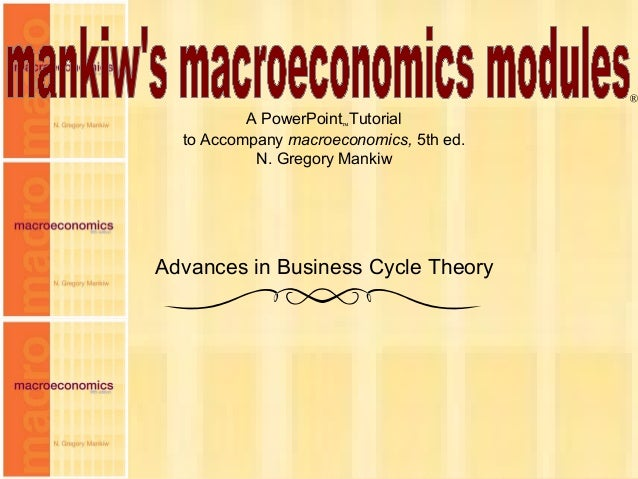 Chapter Nineteen 1 A PowerPoint™Tutorial to Accompany macroeconomics, 5th ed. N. Gregory Mankiw ® Advances in Business Cyc...