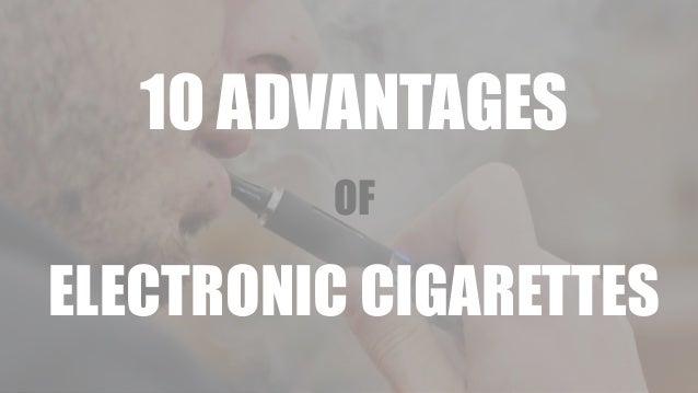 10 ADVANTAGES OF ELECTRONIC CIGARETTES