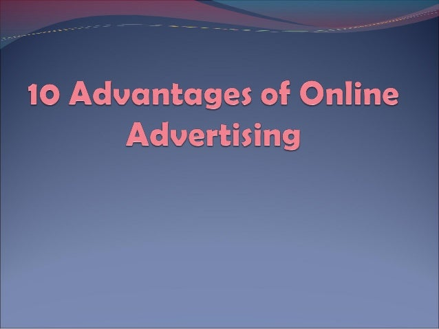 10 Advantages of OnlineAdvertisingInternet has also become a major and effectivemedium for advertising and it has be predi...