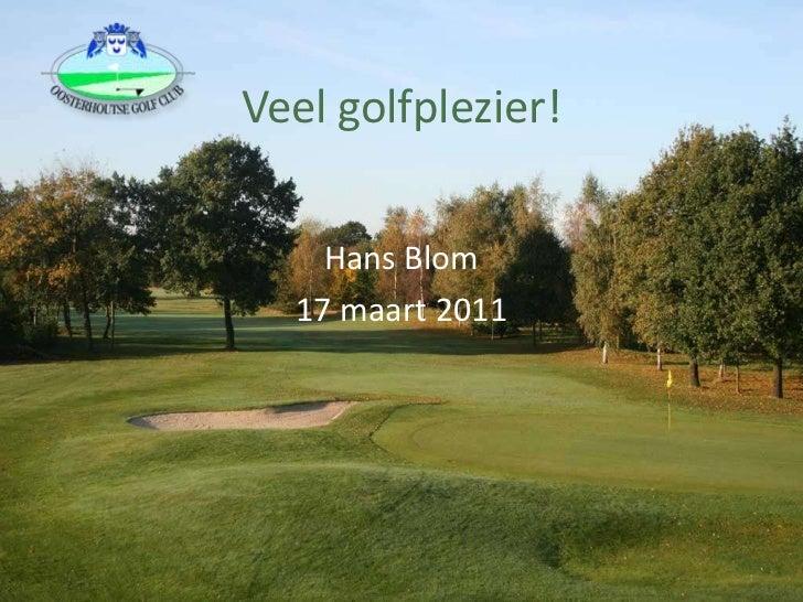 Veel golfplezier!<br />Hans Blom<br />17 maart 2011<br />