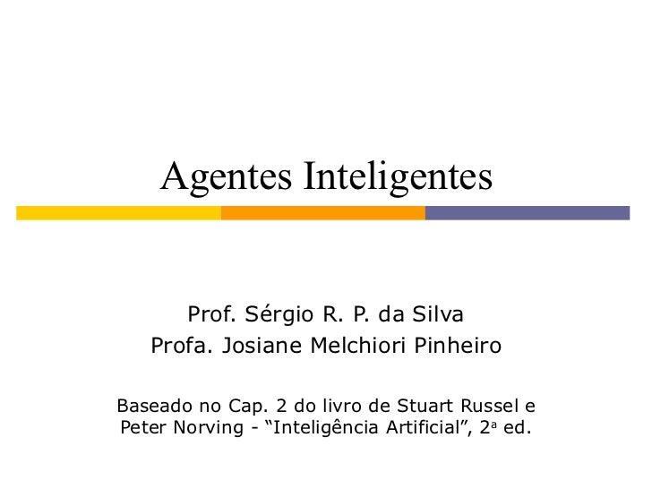 Agentes Inteligentes Prof. Sérgio R. P. da Silva Profa. Josiane Melchiori Pinheiro Baseado no Cap. 2 do livro de Stuart Ru...