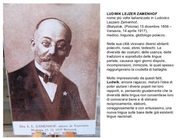 LUDWIK LEJZER ZAMENHOF nome più volte italianizzato in Ludovico Lazzaro Zamenhof, (Bialystok, (Polonia) 15 dicembre 1856 –...
