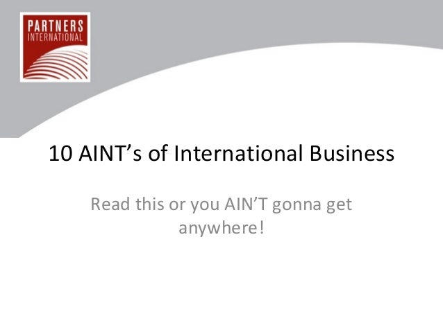 10 AINT's of International Business Read this or you AIN'T gonna get anywhere!