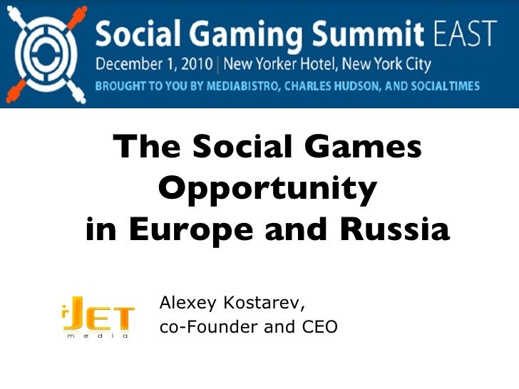 The Social Games Opportunity in Europe and Russia Alexey Kostarev, co-Founder and CEO